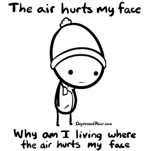 The Air Hurts my face. Why do I live where the air hurts my face?